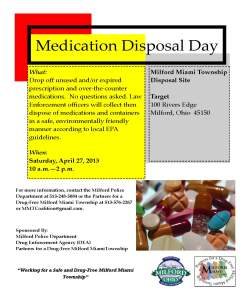 The Milford Police Department along with the Partners for a Drug-Free Milford Miami Township is hosting another DEA Medication Disposal Day.  The event will take place on Saturday, April 27, 2013, from 10:00 a.m. to 2:00 p.m. at the Target store in Milford (100 Rivers Edge, Milford, Ohio 45150).  Law Enforcement officers will collect any unwanted and/or unused prescription and over-the-counter medications, then dispose of those medications in a safe, environmentally friendly manner according to local Environmental Protection Agency (EPA) guidelines.  For more information, contact the Milford Police Department at 513‐248‐5084 or the Partners for a Drug‐Free Milford Miami Township at 513‐576‐2267.